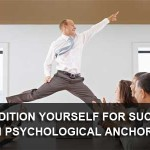 Condition Yourself for Success with Psychological Anchors