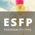 ESFP Personality Type [Entertainer, Promoter, Realist, Performer]