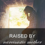 Raised by a Narcissistic Mother