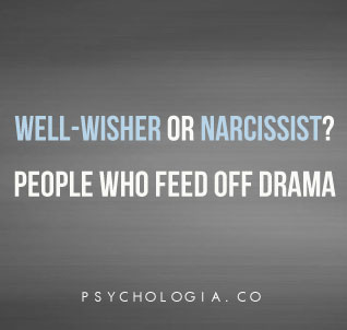 Well-wisher or Narcissist? People Who Feed Off Drama