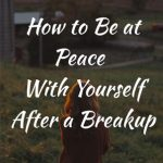 How to Be at Peace With Yourself After a Breakup