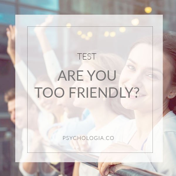 Are You Too Friendly? [TEST]