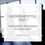 Leadership Style Quiz: Authoritative, Participative, or Laissez-faire?